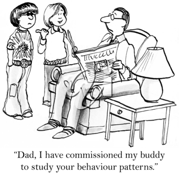 Dad, I have commissioned my buddy to study your behaviour patterns.