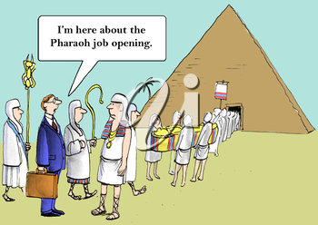 I'm sure the Pharaoh was a great guy, but I've got my own leadership style.