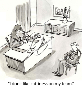 I don't like cattiness on my team.