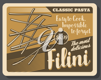 Filini pasta vintage old poster. Vector Italian restaurant or Italy fast food cafe traditional filini pasta dish menu with dollar price in frame