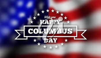 Congratulations on the day of Columbus against the background of the flag of the United States of America. Vector illustration