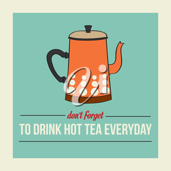 retro poster with kettle and message  don't forget to drink  hot tea everyday