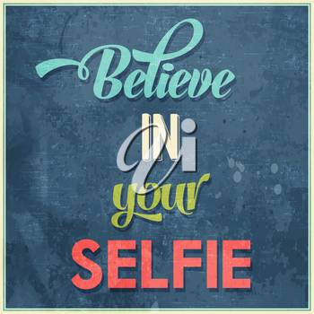 Calligraphic  Writing Believe in your selfie, vector illustration