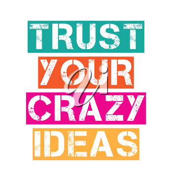 Inspirational quote.Trust your crazy ideas, vector format