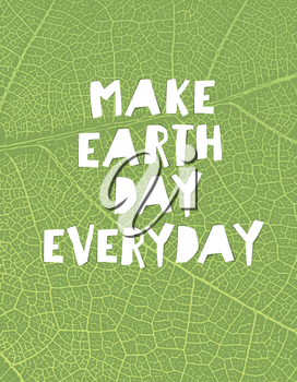 Nature background with Make Earth day everyday motivational quote. Green leaf veins texture. Paper cut letters.