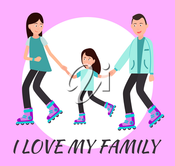 I love my family poster circle for text on background, parents and daughter roller skating together vector illustration skate on rollers, spending time
