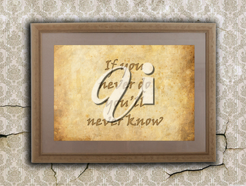Old wooden frame with written text on an old wall - If you never do you'll never know