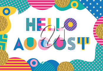 Hello AUGUST. Trendy geometric font in memphis style of 80s-90s. Abstract geometric background