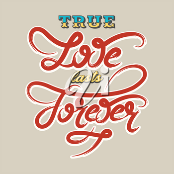 True love lasts forever. Hand drawn romantic lettering. Vector illustration