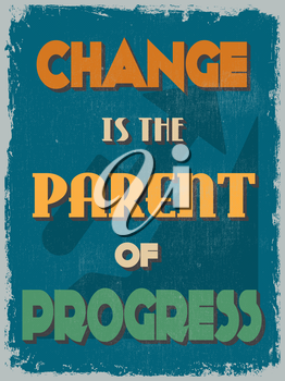 Retro Vintage Motivational Quote Poster. Change is the Parent of Progress. Grunge effects can be easily removed for a cleaner look. Vector illustration