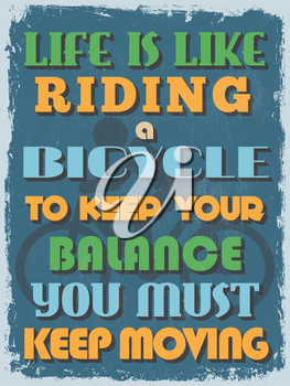 Retro Vintage Motivational Quote Poster. Life is Like Riding a Bicycle To Keep Your Balance You Must Keep Moving. Grunge effects can be easily removed for a cleaner look. Vector illustration