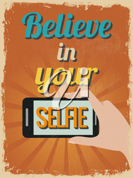 Retro Vintage Motivational Quote Poster. Believe in Your Selfie. Grunge effects can be easily removed for a cleaner look. Vector illustration