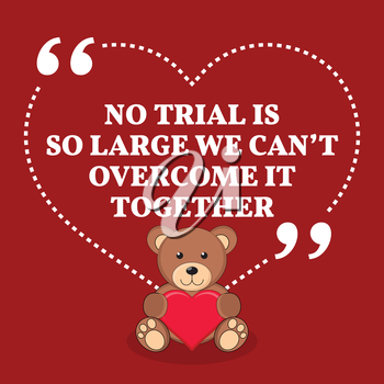 Inspirational love marriage quote. No trial is so large we can't overcome it together. Simple trendy design.