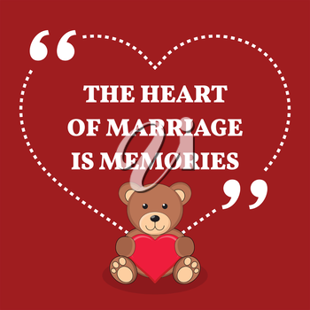 Inspirational love marriage quote. The heart of marriage is memories. Simple trendy design.