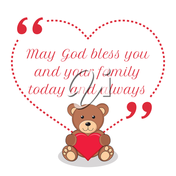 Inspirational love quote. May God bless you and your family today and always. Simple cute design.