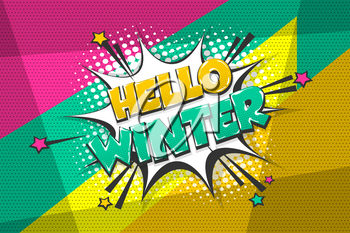 Hello winter comic text speech bubble pop art. Comics book halftone geometric background. Vector dialogue box balloon.