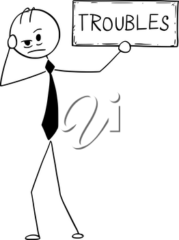 Cartoon stick man drawing conceptual illustration of depressed or tired businessman holding troubles text sign. Business concept of problem.