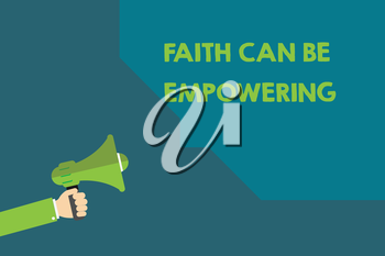 Handwriting text Faith Can Be Empowering. Concept meaning Trust and Believing in ourselves that we can do it.